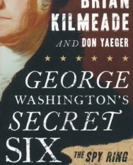 Brian Kilmeade, Don Yaeger: George Washington's Secret Six - The Spy Ring That Saved the American Revolution