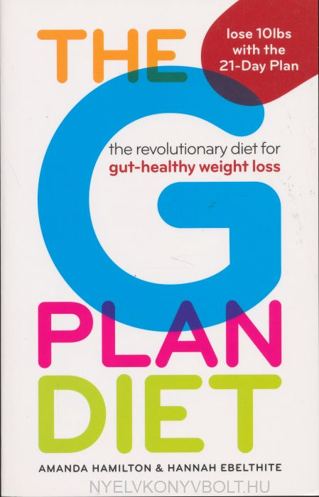 Amanda Hamilton&Hannah Ebelthite: The G Plan Diet: The Revolutionary Diet for Gut-Healthy Weight Loss