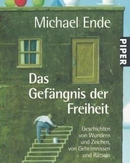 Michael Ende: Das Gefängnis der Freiheit. Geschichten von Wundern und Zeichen, von Geheimnissen und Rätseln