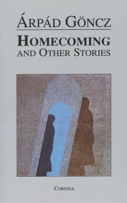 Göncz Árpád: Homecoming and Other Stories (Találkozások angol nyelven)