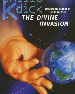 Philip K. Dick: The Divine Invasion