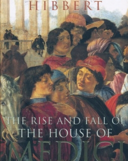 Christopher Hibbert: The House of Medici - Its Rise and Fall