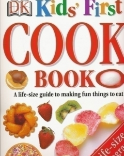DK Kid's First Cook Book - A life-size guide to making fun things to eat