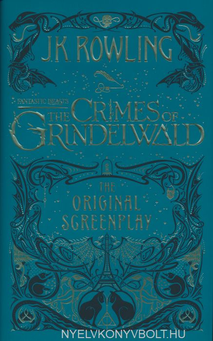 J.K. Rowling: Fantastic Beasts - The Crimes of Grindelwald – The Original Screenplay