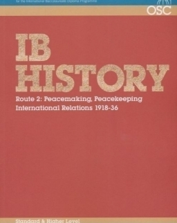 IB History - Route 2 Standard and Higher Level: Peacemaking, Peacekeeping, International Relations 1918-36 - OSC IB Revision Guides for the International Baccalaureate Diploma Programme