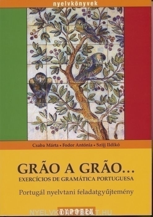 Gráo a gráo... - Exercícios de gramática portuguesa - Portugál nyelvtani feladatgyűjtemény
