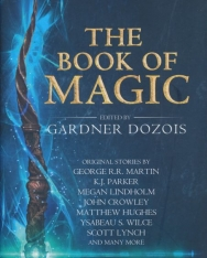 The Book of Magic - Original stories by George R. R. Martin, Scott Lynch, Megan Lindholm, and many more