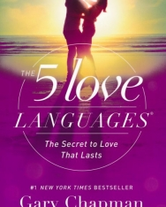 Gary Chapman: The 5 Love Languages: The Secret to Love that Lasts