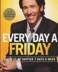 Joel Osteen: Every Day a Friday: How to Be Happier 7 Days a Week