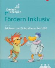 Denken und Rechnen: Fördern Inklusiv: Heft 9: Addieren und Subtrahieren bis 1000