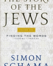 Simon Schama: The Story of the Jews Volume One: Finding the Words 1000 BC-1492 AD