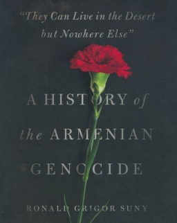 Ronald Grigor Suny:They Can Live in the Deser but Nowhere Else - A History of the Armenian Genocide