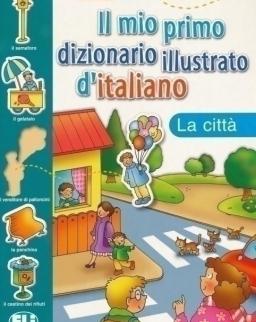 ELI Il mio primo dizionario illustrato d'italiano - La cittá
