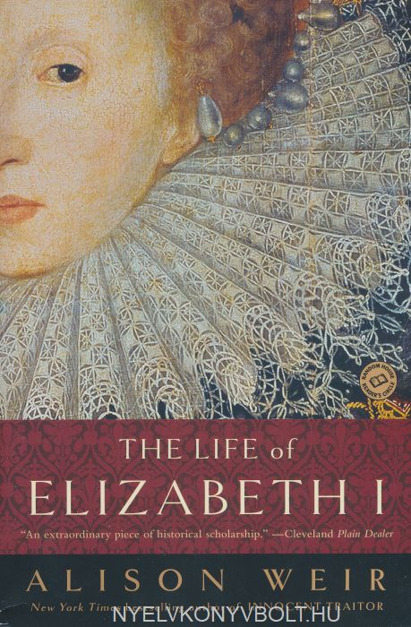 Alison Weir: The Life of Elizabeth I