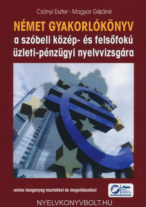 Német gyakorlókönyv a szóbeli közép- és felsőfokú üzleti-pénzügyi nyelvvizsgára