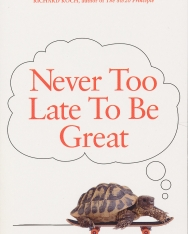 Tom Butler-Bowdon: Never Too Late To Be Great: The Power of Thinking Long