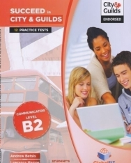Succeed in City & Guilds Level B2 Communicator Student's Book - 12 Complete Practice Tests with MP3 CD, Self-Study Guide and Answer Key - Second Edition