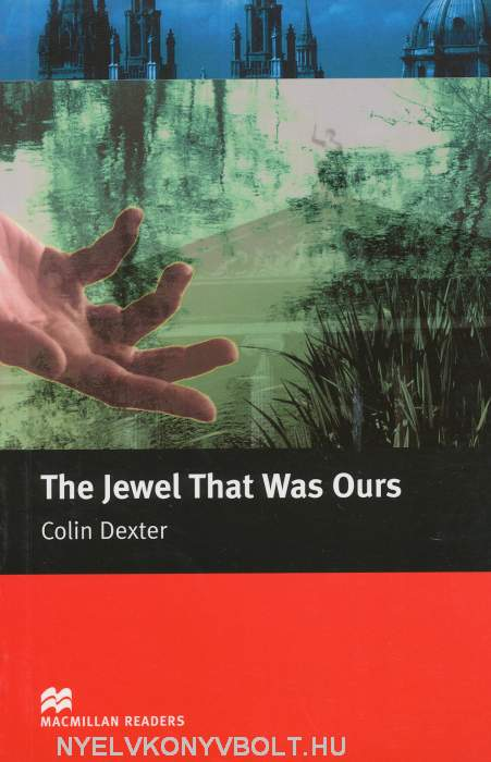 The Jewel That Was Ours - An Inspector Morse Mystery - Macmillan Readers Level 5