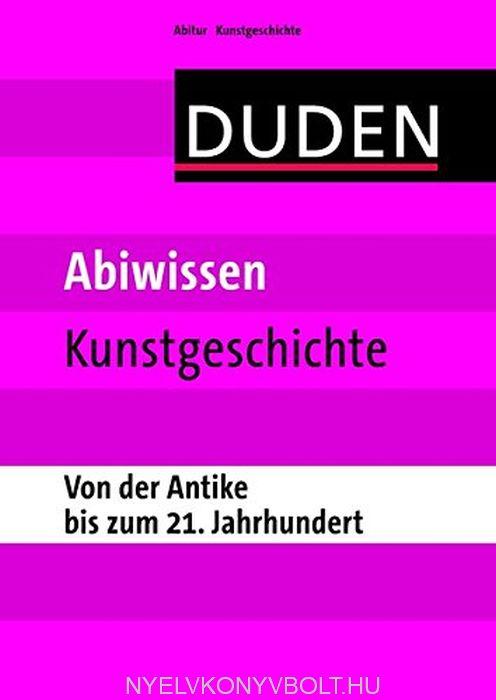 Duden Abiwissen Kunstgeschichte - Von der Antike bis zum 21. Jahrhundert