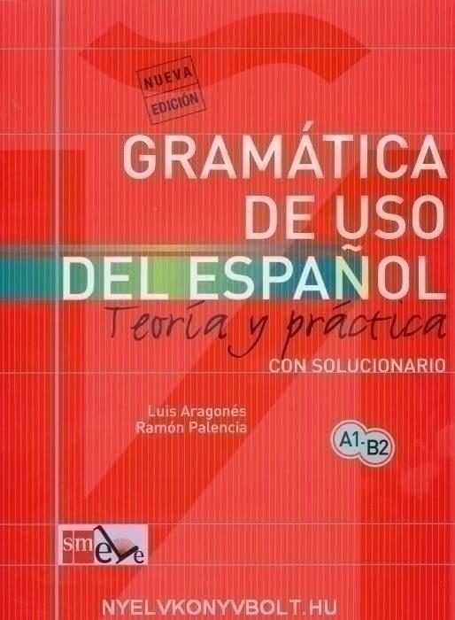 Gramática de USO del Espanol  A1-B2 con solucionario - Teoría y práctica