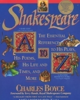 Shakespeare A to Z The Essential Reference to His Plays, His Poems, His Life and Times, and More