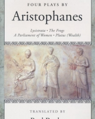 Aristophanes: Four Plays by Aristophanes - Lysistrata, The Frogs, A Parliament of Women, Plutus (Wealth)