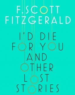F. Scott Fitzgerald: I'd Die for You and Other Lost Stories