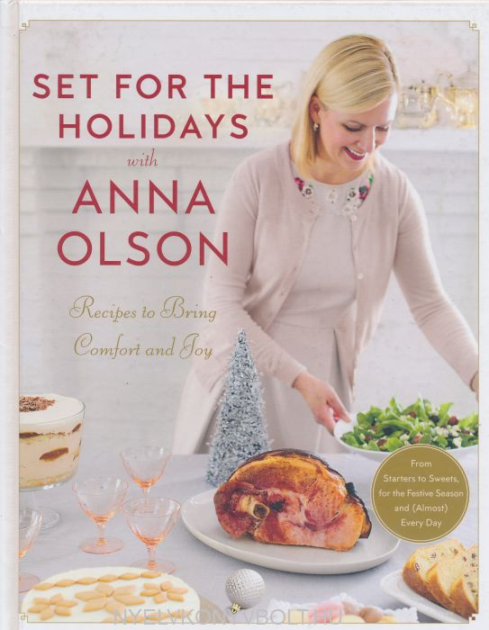 Set for the Holidays with Anna Olson - Recipes to Bring Comfort and Joy: From Starters to Sweets, for the Festive Season and Almost Every Day
