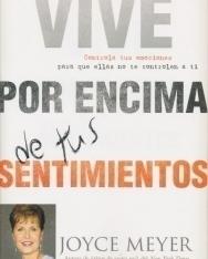 Joyce Meyer: Vive Por Encima De Tus Sentimientos