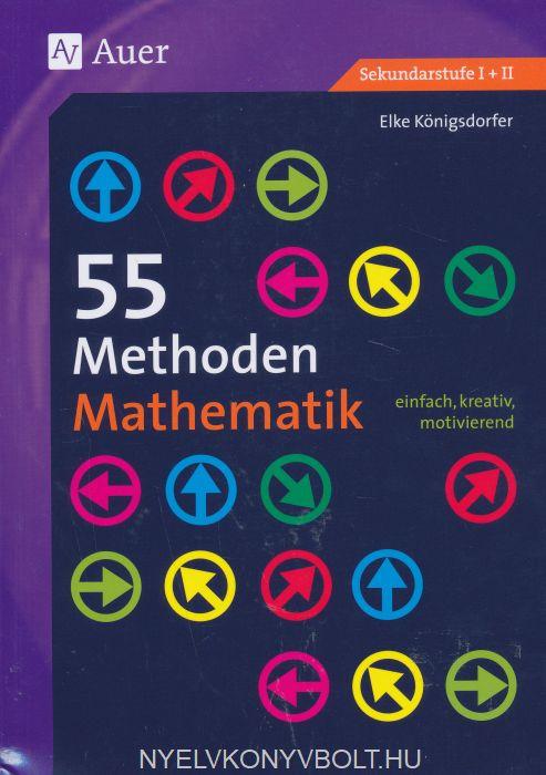 55 Methoden Mathematik: einfach, kreativ, motivierend