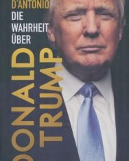Michael D'Antonio: Die Wahrheit über Donald Trump
