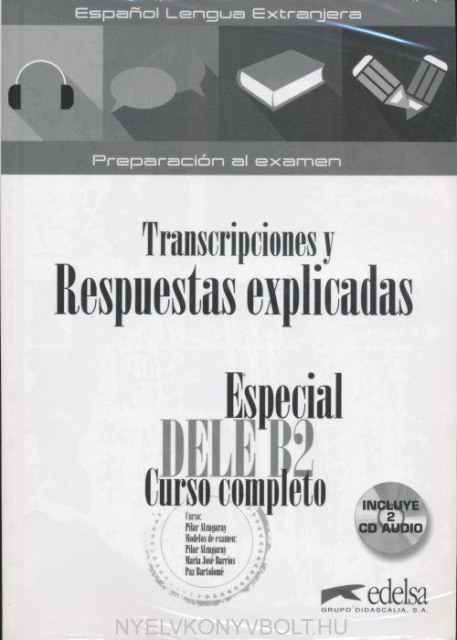 Especial DELE B2 Curso Completo - Transcripciones y Respuestas explicadas + CD Audio