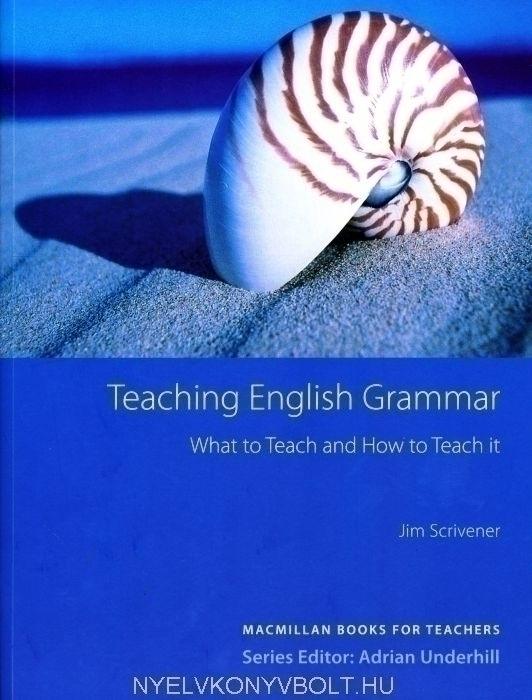 Teaching English Grammar - What to Teach and How to Teach it