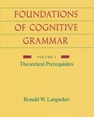 Foundations of Cognitive Grammar: Theoretical Prerequisites v.1: Theoretical Prerequisites Vol 1