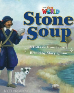 Our World Reader:Stone Soup - A Folktale from France