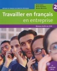 Travailler en français en entreprise 2 - Méthode de français sur objectifs spécifique A2/B1 Livre + CD audio-rom