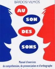 Bárdosi Vilmos:Au son des sons - Francia kiejtési és helyesírási gyakorlókönyv
