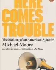 Michael Moore: Here Comes Trouble - Stories from my Life