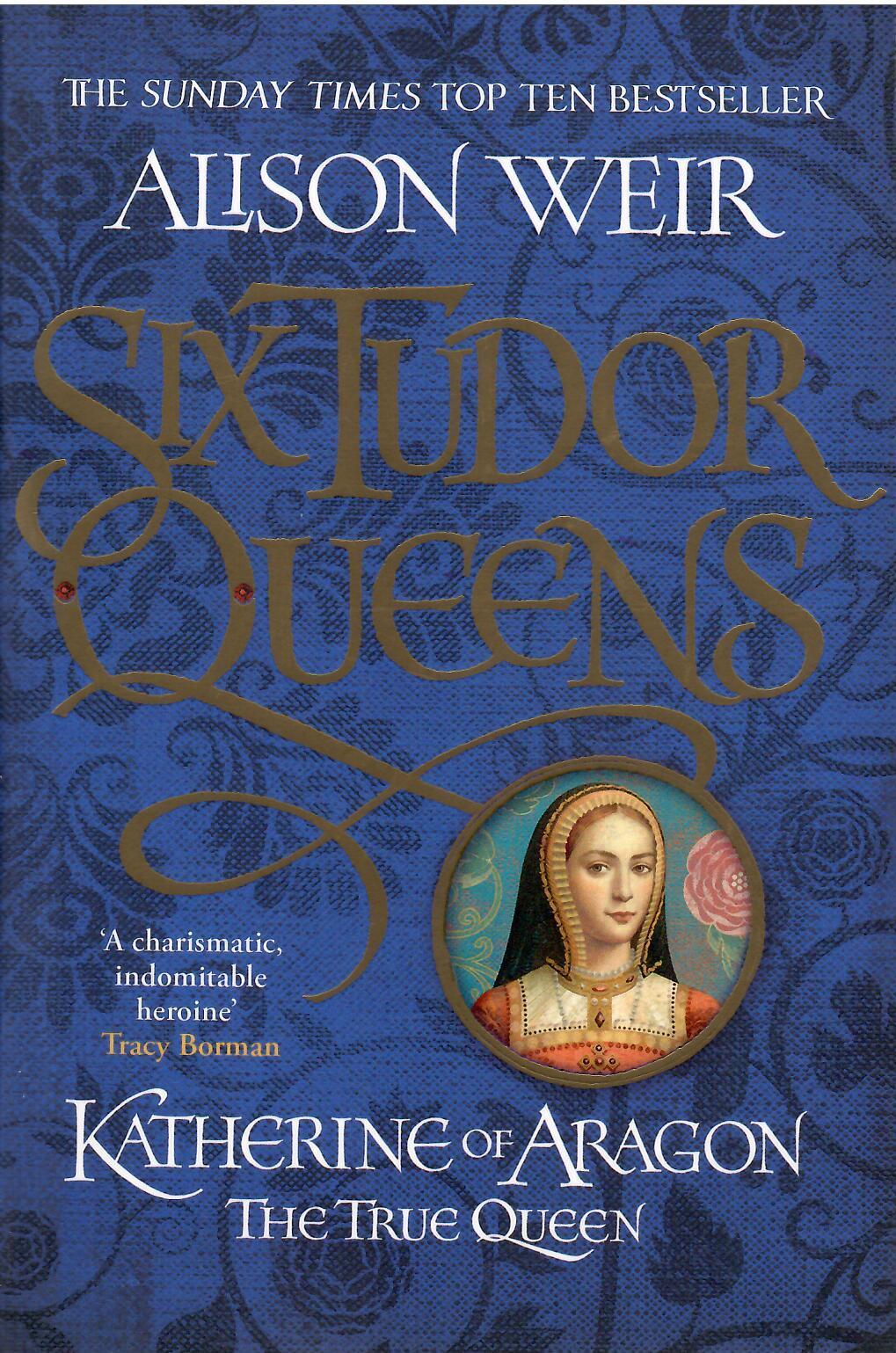 Alison Weir: Katherine of Aragon, the True Queen ( Six Tudor Queens 1)