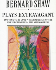 George Bernard Shaw: Plays Extravagant