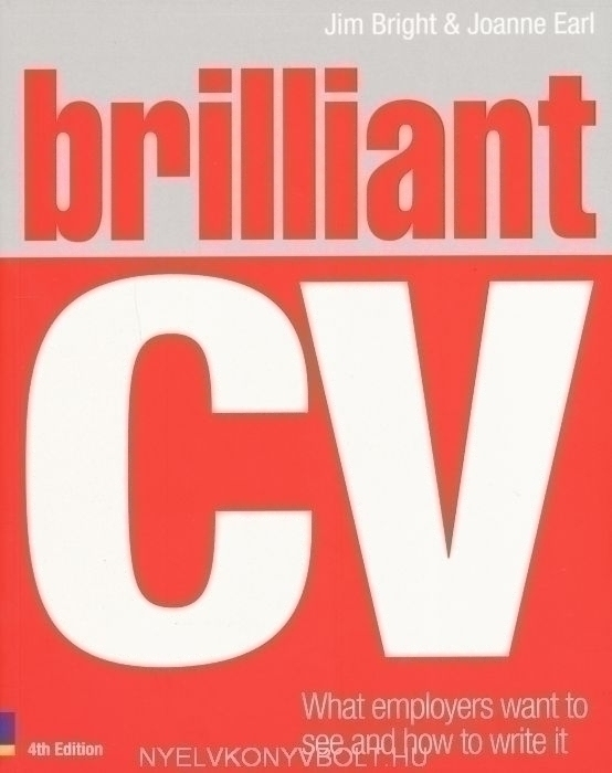 Brilliant CV - What Employers Want to See and How to Write It
