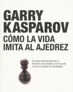 Garry Kasparov: Cómo la vida imita al ajedrez