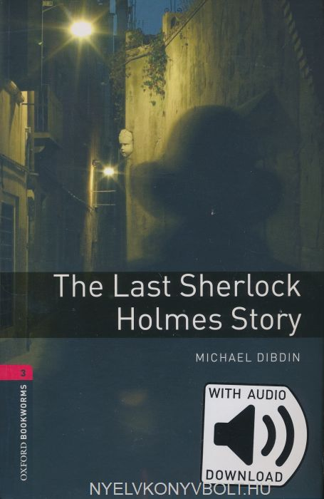 The Last Sherlock Holmes Story with Audio Download - Oxford Bookworms Library Level 3
