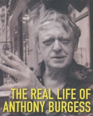 Andrew Biswell: The Real Life of Anthony Burgess
