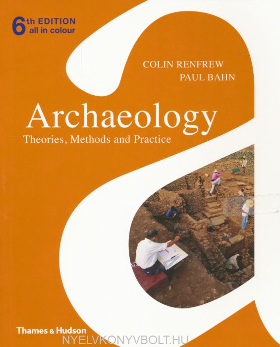 Archaeology - Theories, Methods and Practice