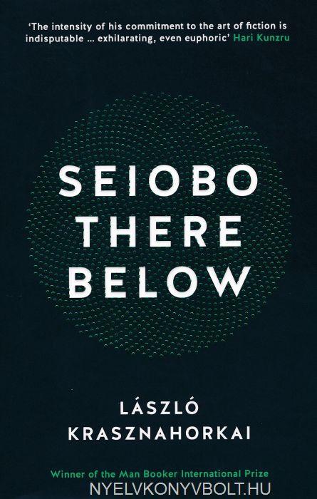 Krasznahorkai László:Seibo There Below