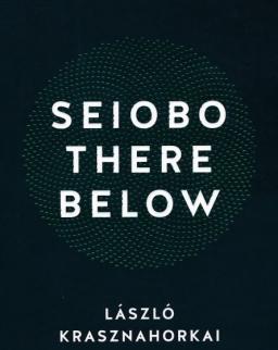 Krasznahorkai László:Seibo There Below (Seibo járt odalent angol nyelven)