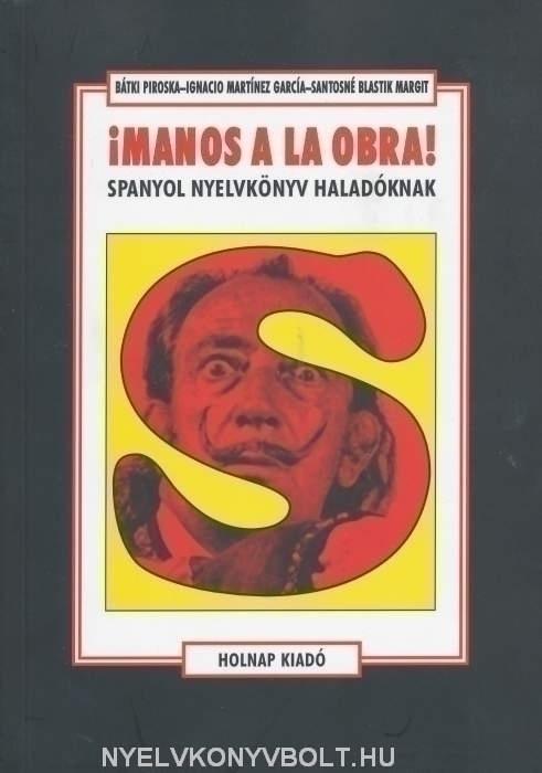 !Manos a la obra! - Spanyol nyelvkönyv haladóknak