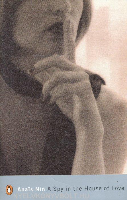 Anais Nin: Spy in the House of Love