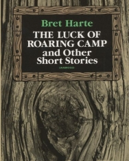 Bret Harte: The Luck of Roaring Camp and Other Short Stories